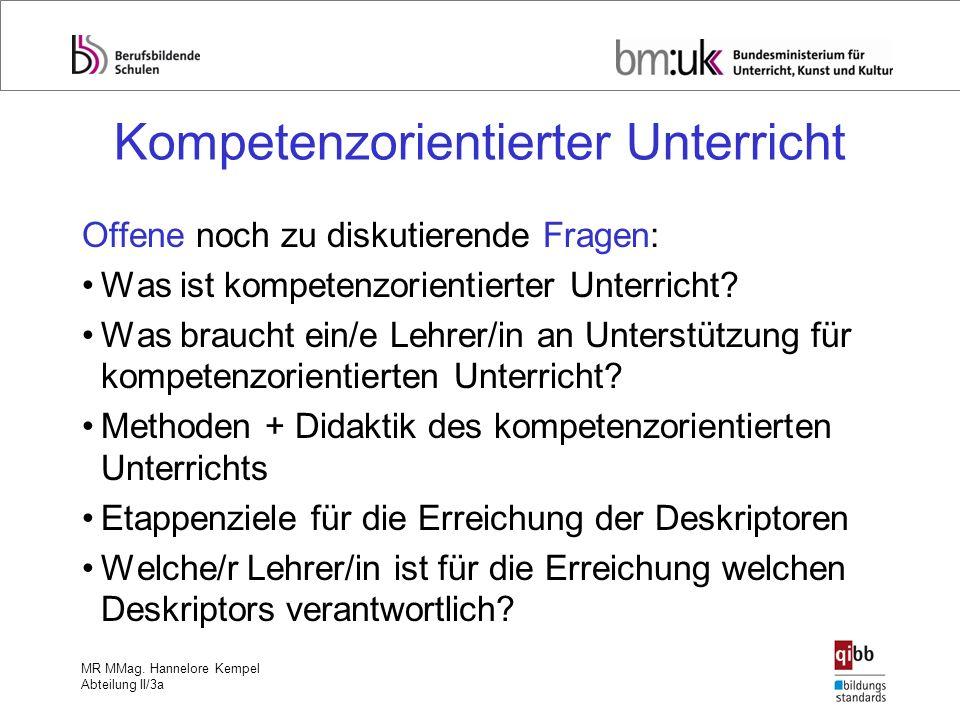 MR MMag. Hannelore Kempel Abteilung II/3a Kompetenzorientierter Unterricht Offene noch zu diskutierende Fragen: Was ist kompetenzorientierter Unterric