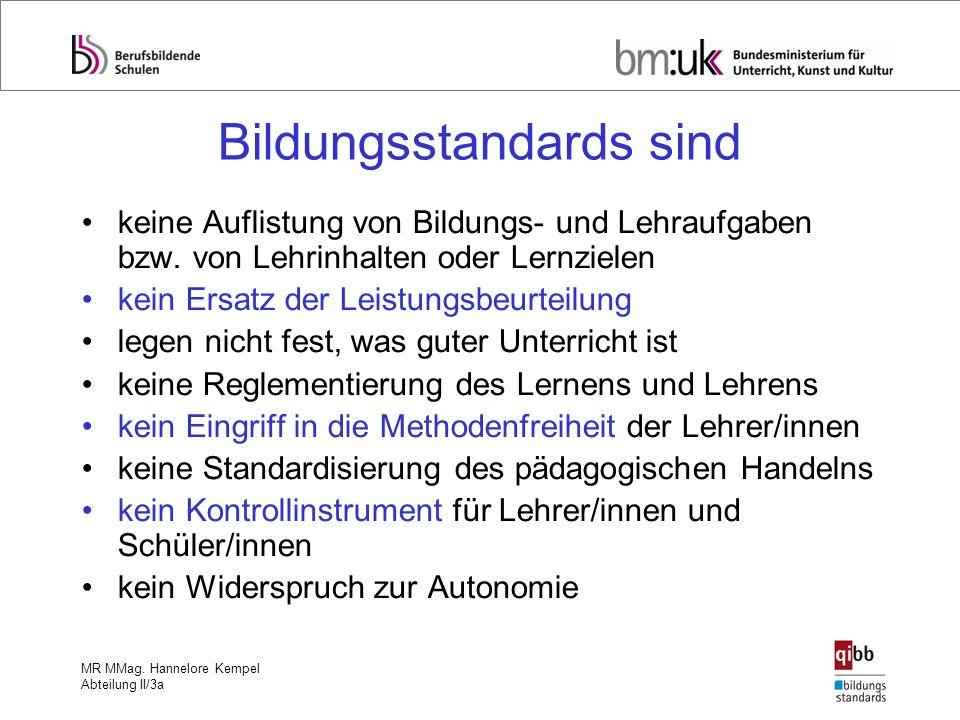 MR MMag. Hannelore Kempel Abteilung II/3a Bildungsstandards sind keine Auflistung von Bildungs- und Lehraufgaben bzw. von Lehrinhalten oder Lernzielen