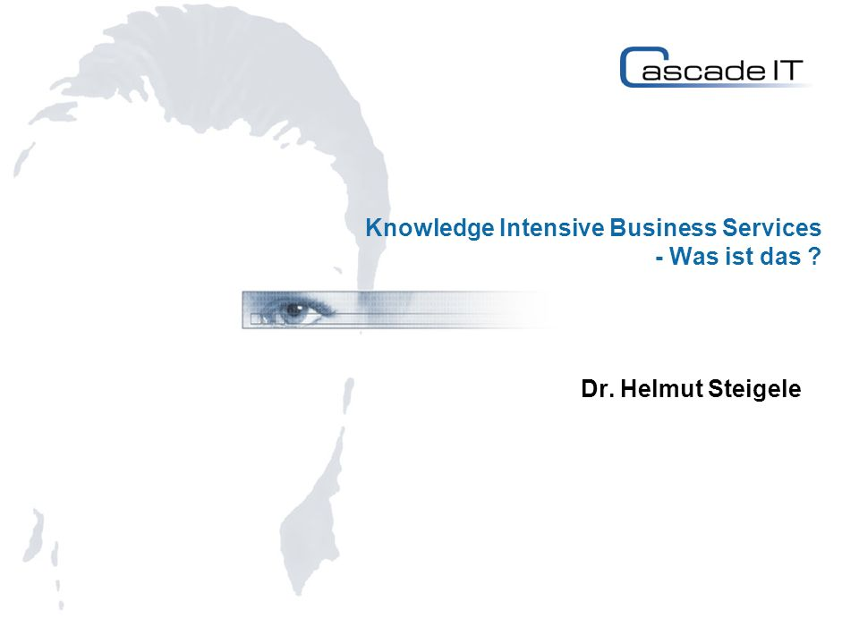 Knowledge Intensive Business Services - Was ist das ? Dr. Helmut Steigele
