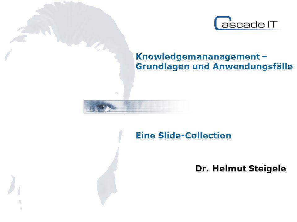 Knowledgemananagement – Grundlagen und Anwendungsfälle Eine Slide-Collection Dr. Helmut Steigele