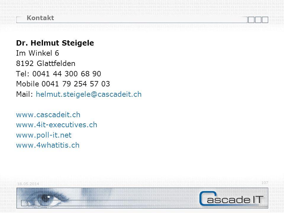 Kontakt Dr. Helmut Steigele Im Winkel 6 8192 Glattfelden Tel: 0041 44 300 68 90 Mobile 0041 79 254 57 03 Mail: helmut.steigele@cascadeit.ch www.cascad