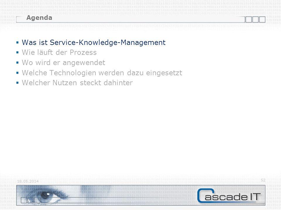 Agenda Was ist Service-Knowledge-Management Wie läuft der Prozess Wo wird er angewendet Welche Technologien werden dazu eingesetzt Welcher Nutzen steckt dahinter 18.05.2014 52