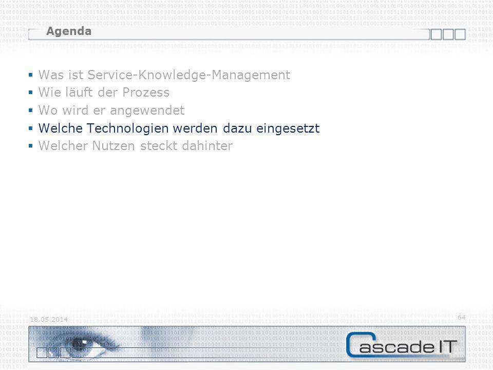 Agenda Was ist Service-Knowledge-Management Wie läuft der Prozess Wo wird er angewendet Welche Technologien werden dazu eingesetzt Welcher Nutzen steckt dahinter 18.05.2014 64