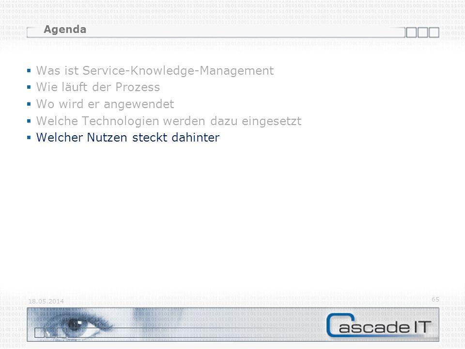 Agenda Was ist Service-Knowledge-Management Wie läuft der Prozess Wo wird er angewendet Welche Technologien werden dazu eingesetzt Welcher Nutzen steckt dahinter 18.05.2014 65