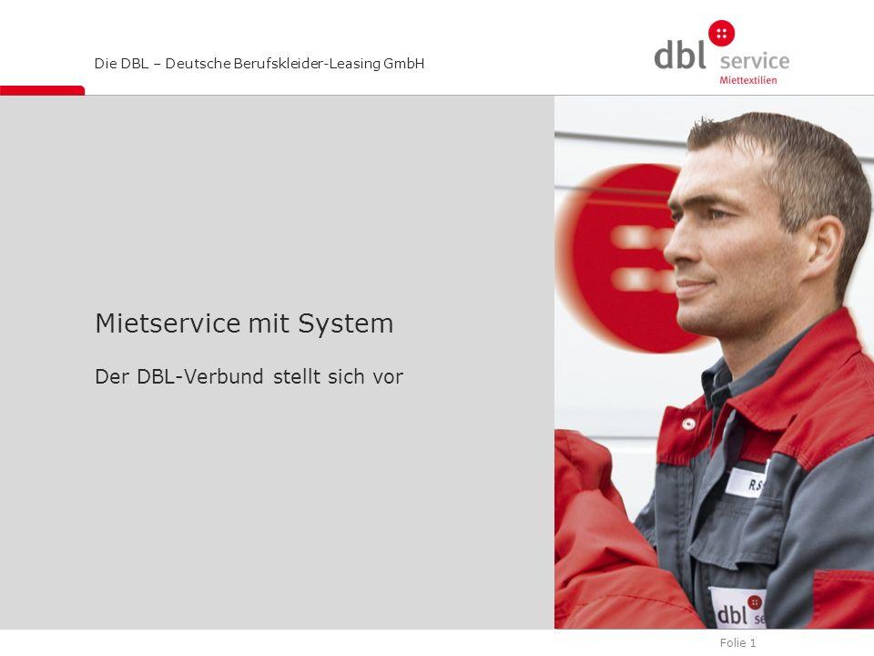 Folie 1 Die DBL – Deutsche Berufskleider-Leasing GmbH Mietservice mit System Der DBL-Verbund stellt sich vor
