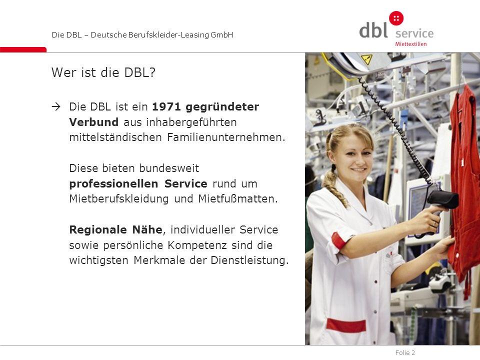 Folie 2 Die DBL – Deutsche Berufskleider-Leasing GmbH Wer ist die DBL? Die DBL ist ein 1971 gegründeter Verbund aus inhabergeführten mittelständischen