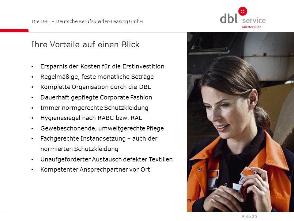 Folie 20 Die DBL – Deutsche Berufskleider-Leasing GmbH Ihre Vorteile auf einen Blick Ersparnis der Kosten für die Erstinvestition Regelmäßige, feste m