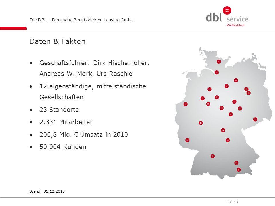 Folie 3 Die DBL – Deutsche Berufskleider-Leasing GmbH Daten & Fakten Geschäftsführer: Dirk Hischemöller, Andreas W. Merk, Urs Raschle 12 eigenständige