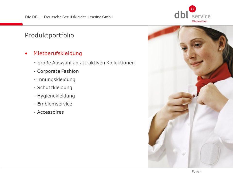 Folie 4 Die DBL – Deutsche Berufskleider-Leasing GmbH Produktportfolio Mietberufskleidung - große Auswahl an attraktiven Kollektionen - Corporate Fash