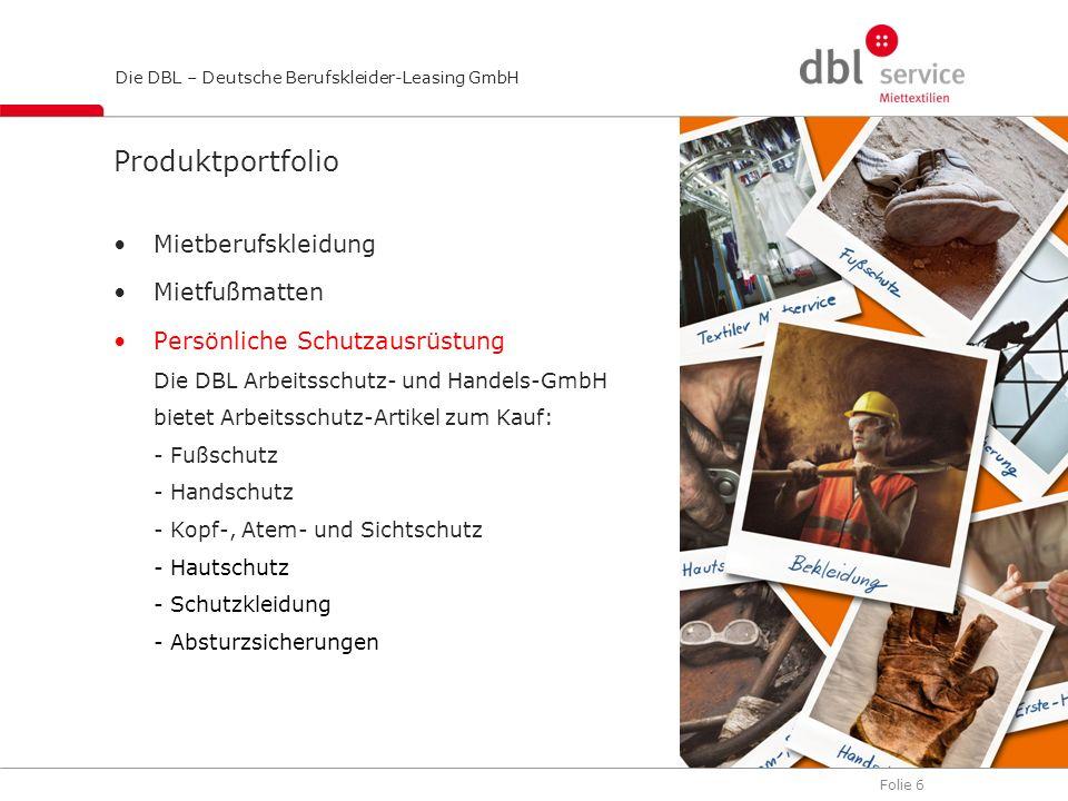 Folie 6 Die DBL – Deutsche Berufskleider-Leasing GmbH Produktportfolio Mietberufskleidung Mietfußmatten Persönliche Schutzausrüstung Die DBL Arbeitssc