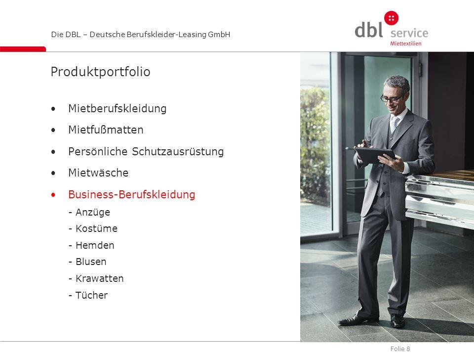 Folie 9 Die DBL – Deutsche Berufskleider-Leasing GmbH Produktportfolio Mietberufskleidung Mietfußmatten Persönliche Schutzausrüstung Mietwäsche Business-Berufskleidung Waschraumhygiene - Handtuchrolllen - Seifenspender - Air Fresher