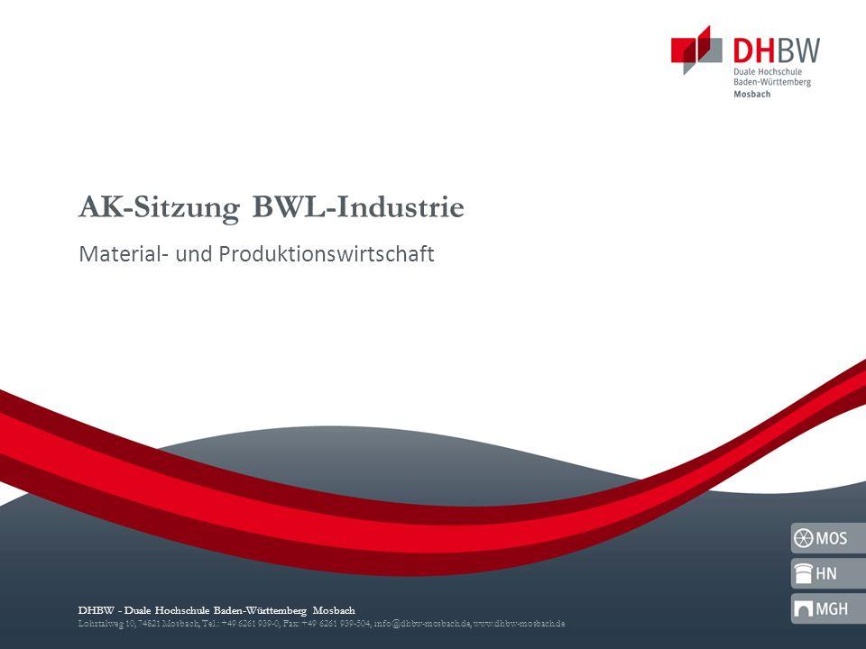DHBW - Duale Hochschule Baden-Württemberg Mosbach Lohrtalweg 10, 74821 Mosbach, Tel.: +49 6261 939-0, Fax: +49 6261 939-504, info@dhbw-mosbach.de, www.dhbw-mosbach.de AK-Sitzung BWL-Industrie Material- und Produktionswirtschaft