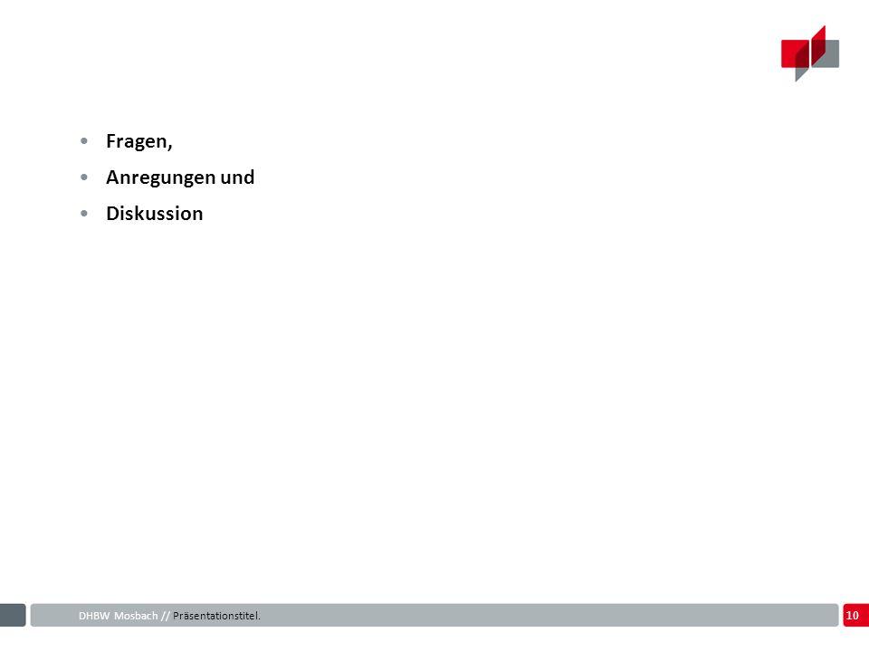 10 DHBW Mosbach // Präsentationstitel. Fragen, Anregungen und Diskussion