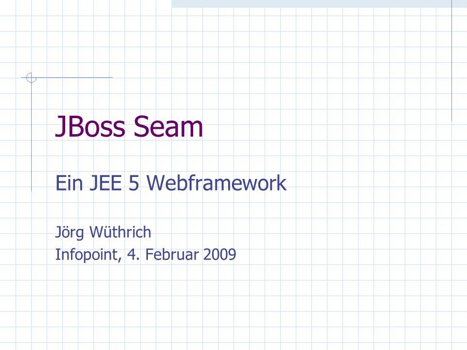 04.02.2009Infopoint - JBoss Seam - Jörg Wüthrich12 / 28 Zentrale Konzepte Komponente beliebige POJOs, EJB3s (Session, Entity, MDB) oder Spring Beans annotiert mit @Name(...) lebt immer in einem Kontext (-> zuständig für Lifecycle)