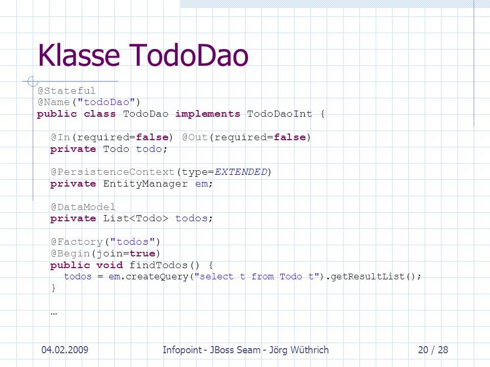 04.02.2009Infopoint - JBoss Seam - Jörg Wüthrich20 / 28 Klasse TodoDao @Stateful @Name(