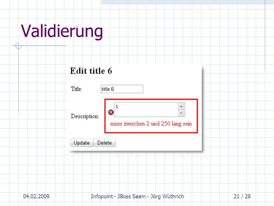 04.02.2009Infopoint - JBoss Seam - Jörg Wüthrich21 / 28 Validierung