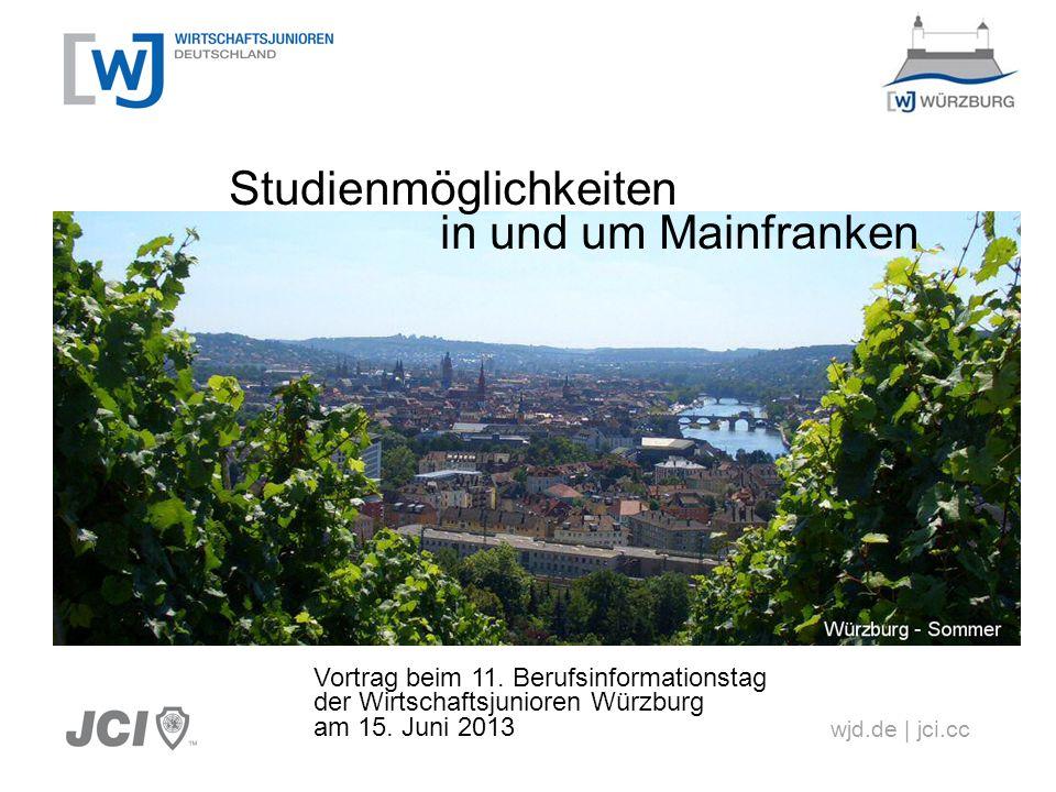 wjd.de | jci.cc Studienmöglichkeiten in und um Mainfranken Vortrag beim 11. Berufsinformationstag der Wirtschaftsjunioren Würzburg am 15. Juni 2013