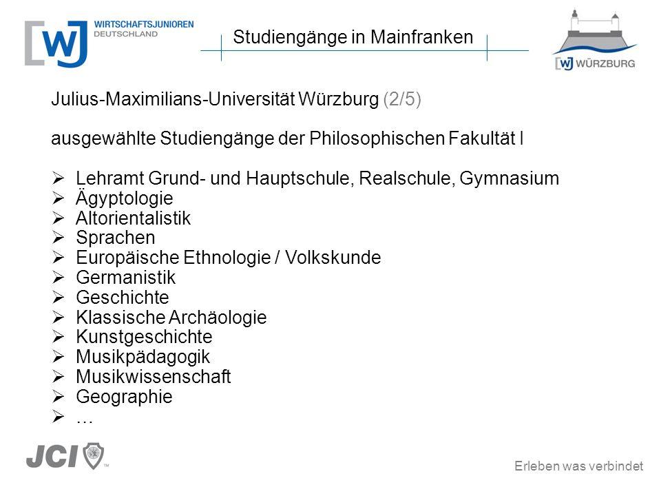 Erleben was verbindet Studiengänge in Mainfranken Julius-Maximilians-Universität Würzburg (2/5) ausgewählte Studiengänge der Philosophischen Fakultät