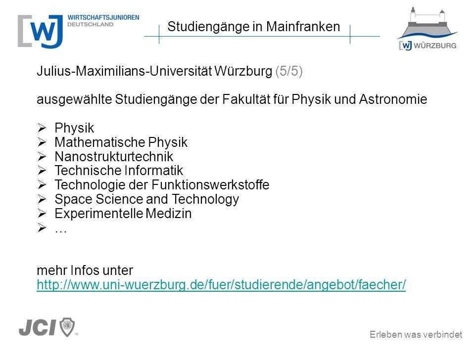 Erleben was verbindet Studiengänge in Mainfranken Julius-Maximilians-Universität Würzburg (5/5) ausgewählte Studiengänge der Fakultät für Physik und A