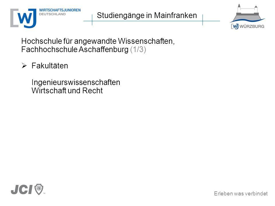 Erleben was verbindet Studiengänge in Mainfranken Hochschule für angewandte Wissenschaften, Fachhochschule Aschaffenburg (1/3) Fakultäten Ingenieurswi