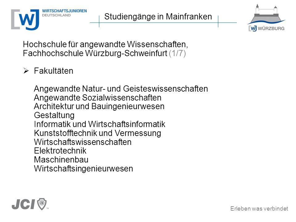 Erleben was verbindet Studiengänge in Mainfranken Hochschule für angewandte Wissenschaften, Fachhochschule Würzburg-Schweinfurt (1/7) Fakultäten Angew