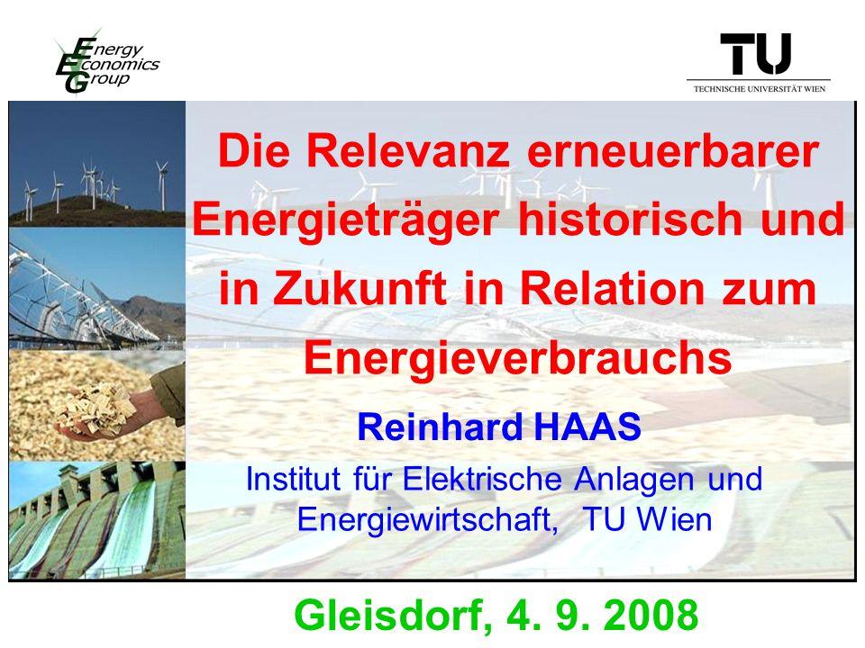 Die Relevanz erneuerbarer Energieträger historisch und in Zukunft in Relation zum Energieverbrauchs Reinhard HAAS Gleisdorf, 4.