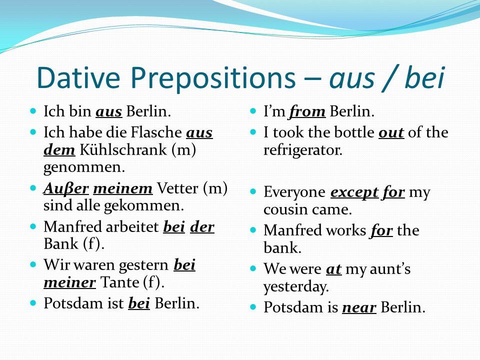 Dative Prepositions – aus / bei Ich bin aus Berlin.