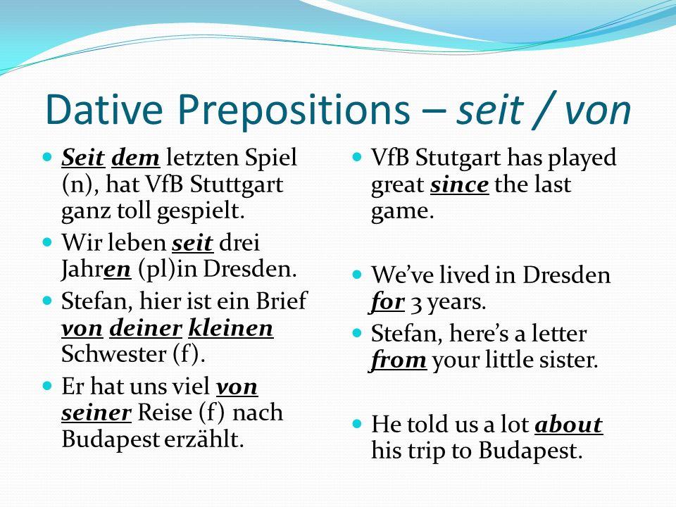 Dative Prepositions – seit / von Seit dem letzten Spiel (n), hat VfB Stuttgart ganz toll gespielt.