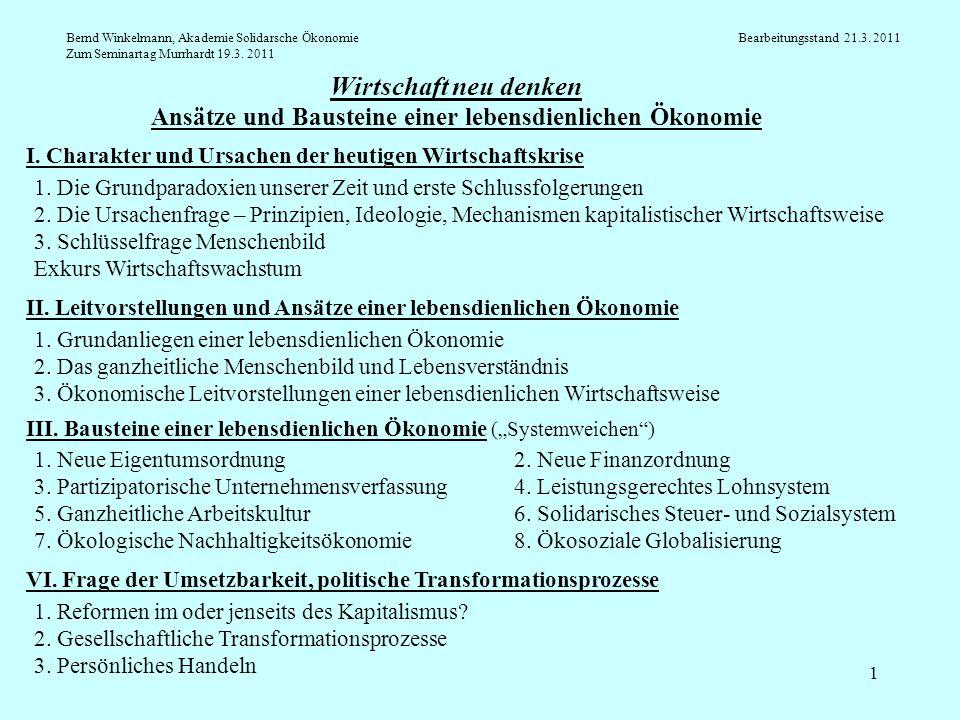 1 Wirtschaft neu denken Ansätze und Bausteine einer lebensdienlichen Ökonomie Bernd Winkelmann, Akademie Solidarsche Ökonomie Bearbeitungsstand 21.3.