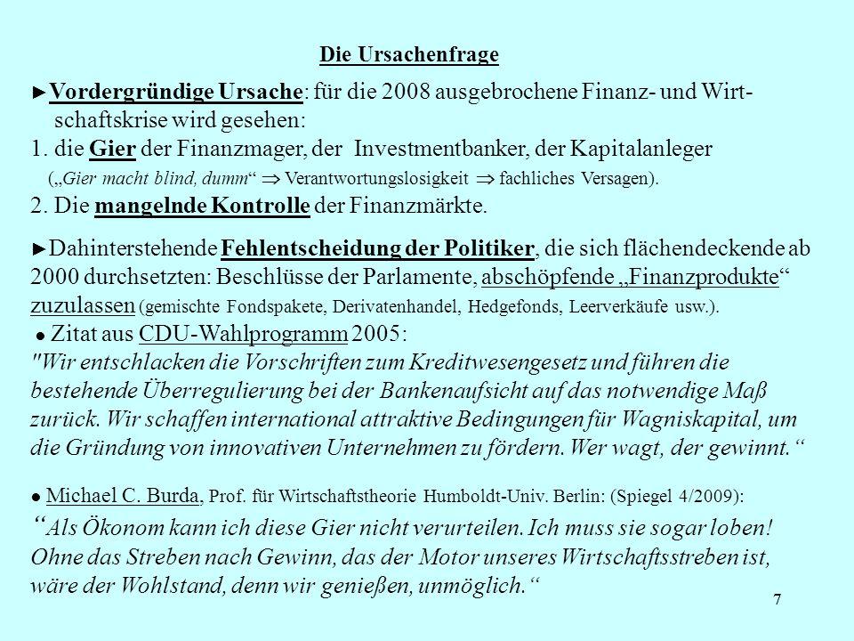 77 Die Ursachenfrage Vordergründige Ursache: für die 2008 ausgebrochene Finanz- und Wirt- schaftskrise wird gesehen: 1.