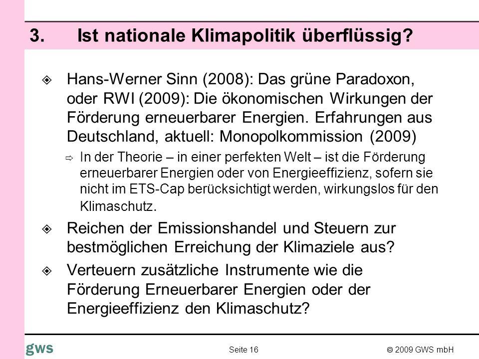 2009 GWS mbH Seite 16 gws 3.Ist nationale Klimapolitik überflüssig? Hans-Werner Sinn (2008): Das grüne Paradoxon, oder RWI (2009): Die ökonomischen Wi
