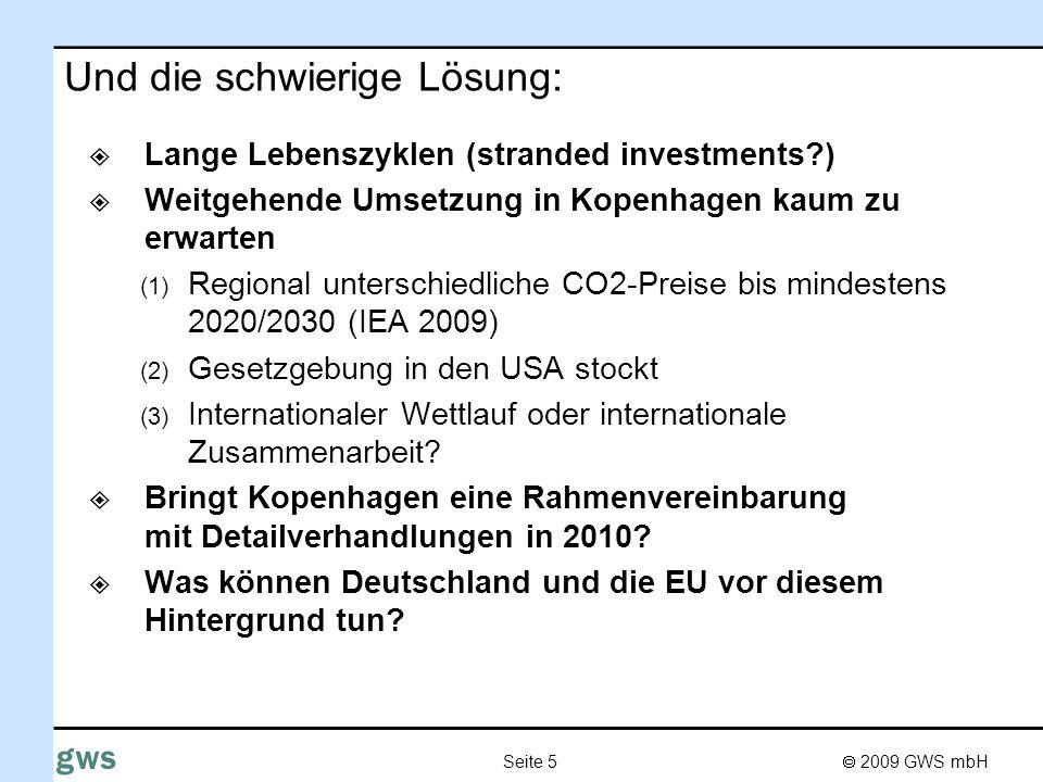 2009 GWS mbH Seite 5 gws Und die schwierige Lösung: Lange Lebenszyklen (stranded investments?) Weitgehende Umsetzung in Kopenhagen kaum zu erwarten (1