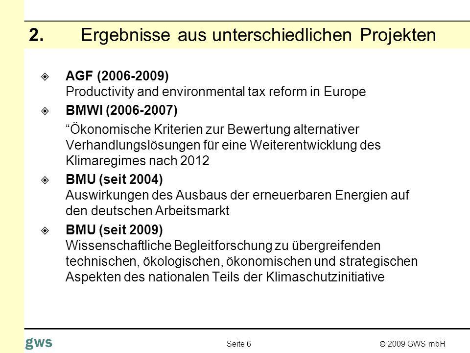 2009 GWS mbH Seite 6 gws 2. Ergebnisse aus unterschiedlichen Projekten AGF (2006-2009) Productivity and environmental tax reform in Europe BMWI (2006-