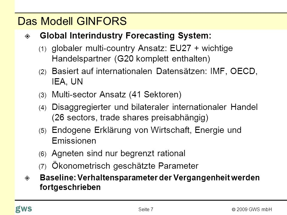 2009 GWS mbH Seite 7 gws Das Modell GINFORS Global Interindustry Forecasting System: (1) globaler multi-country Ansatz: EU27 + wichtige Handelspartner