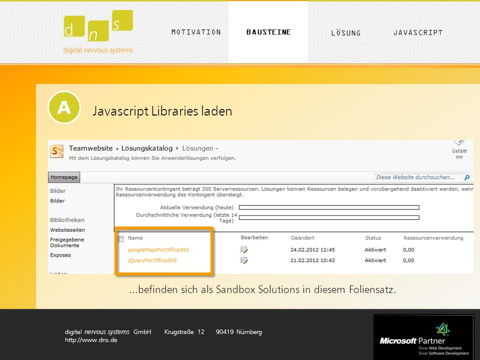 digital nervous systems GmbH Krugstraße 12 90419 Nürnberg http://www.dns.de A Javascript Libraries laden...befinden sich als Sandbox Solutions in diesem Foliensatz.