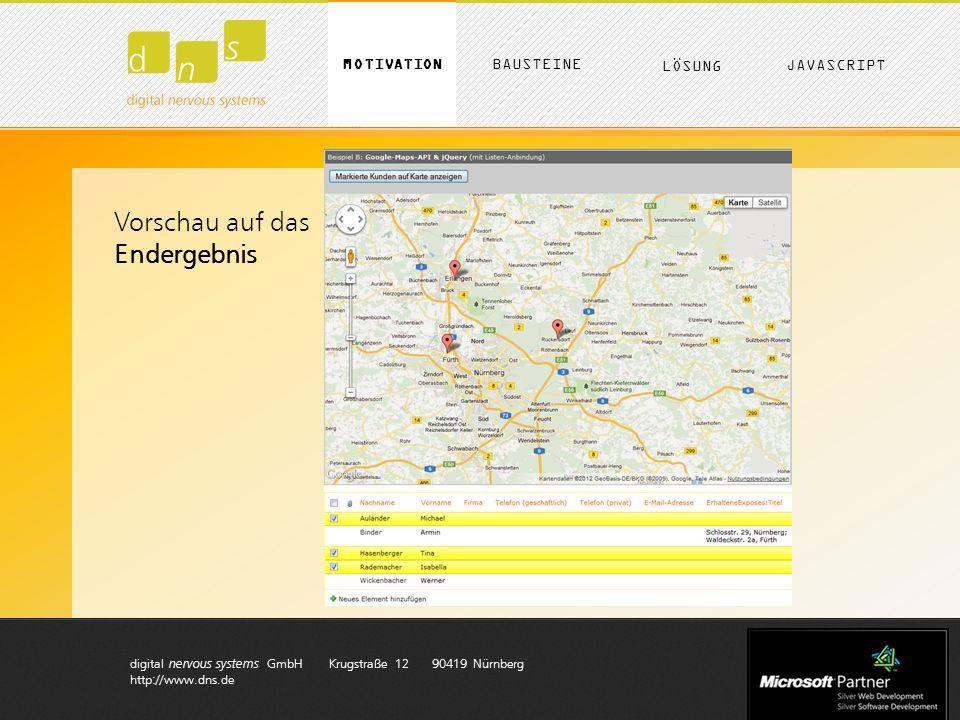 digital nervous systems GmbH Krugstraße 12 90419 Nürnberg http://www.dns.de MOTIVATION LÖSUNG BAUSTEINE JAVASCRIPT JAVASCRIPT CODE auf Seite einfügen JAVASCRIPT LIBRARIES laden KUNDENDATEN auslesen mit dem Client Object Model KARTENMARKIERUNGEN setzen mit der GoogleMaps API Einzelschritte zum Ergebnis A B C D