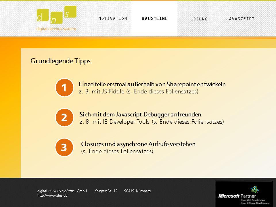 digital nervous systems GmbH Krugstraße 12 90419 Nürnberg http://www.dns.de Gemeinheiten bei Javascript A)Funktionale Programmierung B)Asynchrone Aufrufe C)Method Chaining MOTIVATION LÖSUNG BAUSTEINE JAVASCRIPT