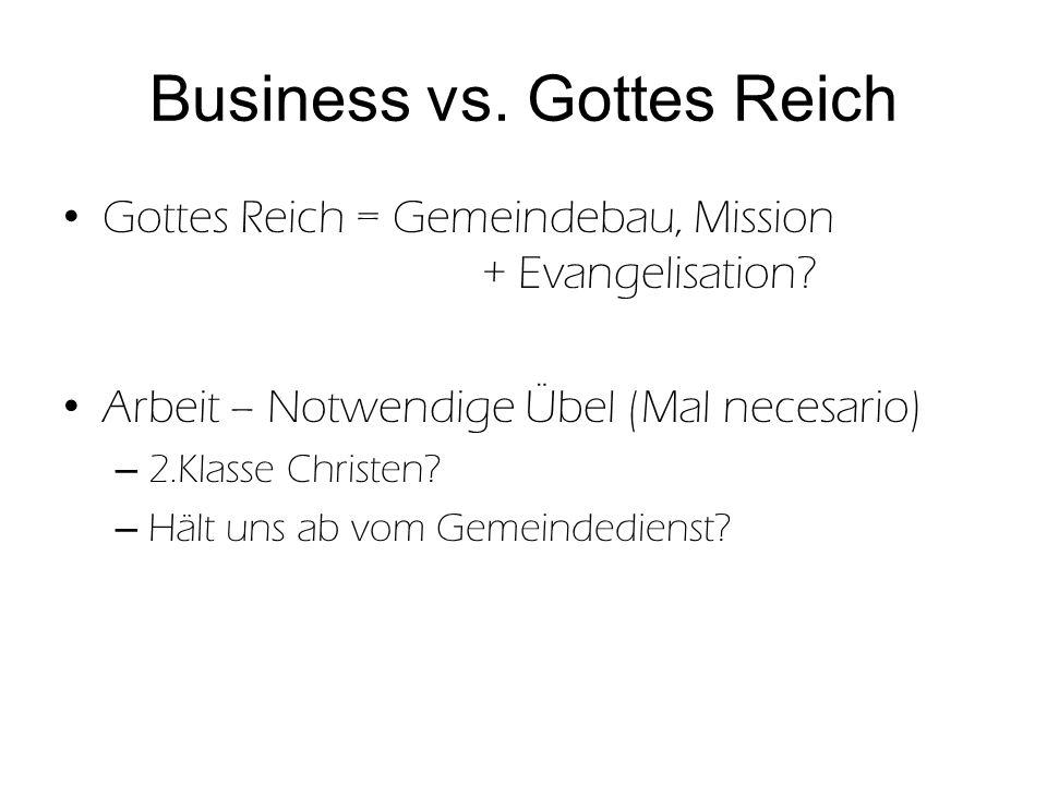 Business vs. Gottes Reich Gottes Reich = Gemeindebau, Mission + Evangelisation? Arbeit – Notwendige Übel (Mal necesario) – 2.Klasse Christen? – Hält u