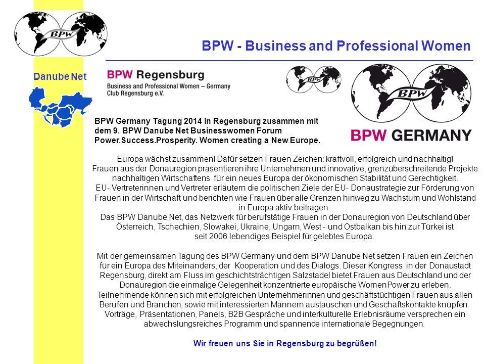 BPW - Business and Professional Women Danube Net Europa wächst zusammen! Dafür setzen Frauen Zeichen: kraftvoll, erfolgreich und nachhaltig! Frauen au