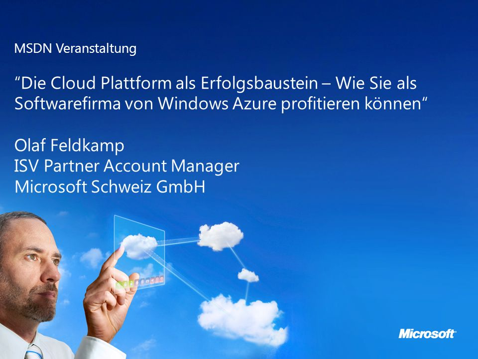 Microsoft Cloud Day MSDN Veranstaltung Die Cloud Plattform als Erfolgsbaustein – Wie Sie als Softwarefirma von Windows Azure profitieren können Olaf F