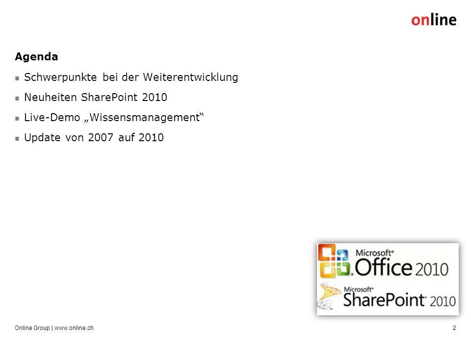 Online Group | www.online.ch2 Agenda Schwerpunkte bei der Weiterentwicklung Neuheiten SharePoint 2010 Live-Demo Wissensmanagement Update von 2007 auf 2010