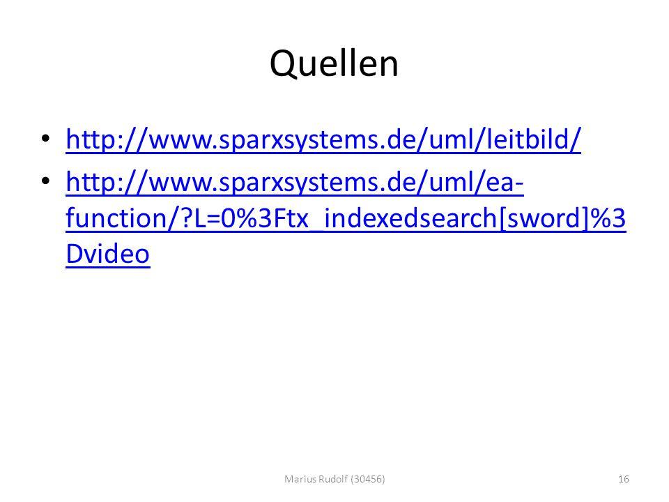 Quellen http://www.sparxsystems.de/uml/leitbild/ http://www.sparxsystems.de/uml/ea- function/ L=0%3Ftx_indexedsearch[sword]%3 Dvideo http://www.sparxsystems.de/uml/ea- function/ L=0%3Ftx_indexedsearch[sword]%3 Dvideo Marius Rudolf (30456)16