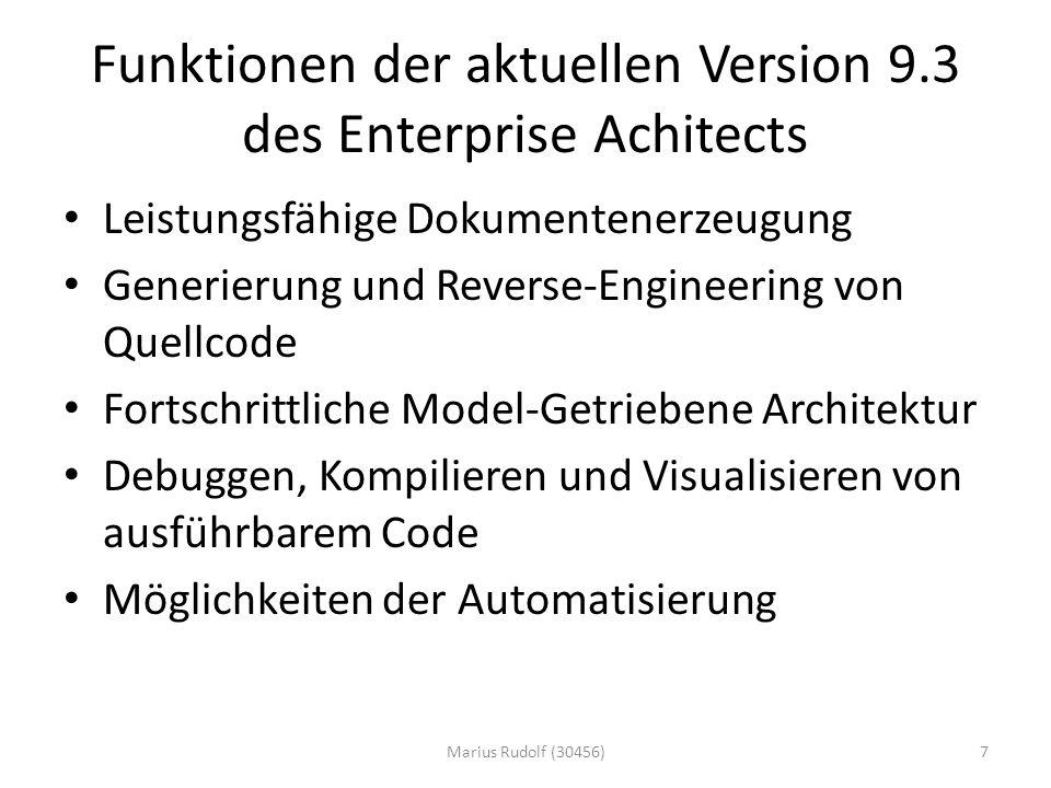Funktionen der aktuellen Version 9.3 des Enterprise Achitects Leistungsfähige Dokumentenerzeugung Generierung und Reverse-Engineering von Quellcode Fortschrittliche Model-Getriebene Architektur Debuggen, Kompilieren und Visualisieren von ausführbarem Code Möglichkeiten der Automatisierung 7Marius Rudolf (30456)