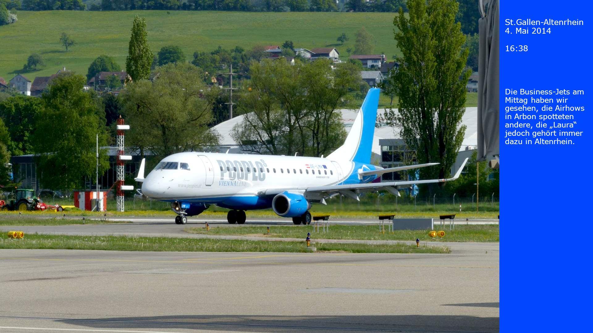 St.Gallen-Altenrhein 4. Mai 2014 16:38 Die Business-Jets am Mittag haben wir gesehen, die Airhows in Arbon spotteten andere, die Laura jedoch gehört i