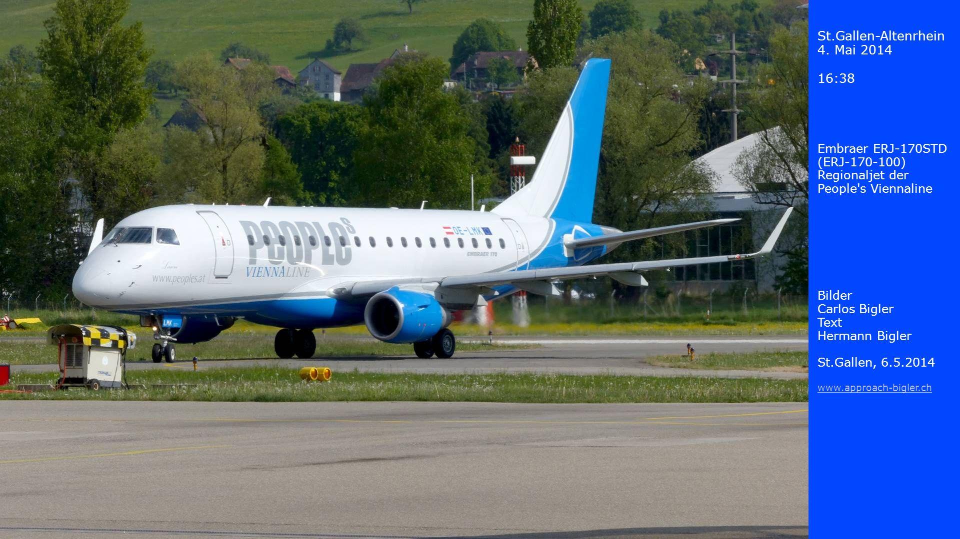 St.Gallen-Altenrhein 4. Mai 2014 16:38 Embraer ERJ-170STD (ERJ-170-100) Regionaljet der People's Viennaline Bilder Carlos Bigler Text Hermann Bigler S