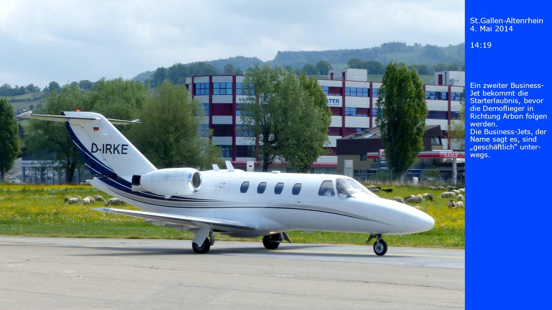 St.Gallen-Altenrhein 4. Mai 2014 14:19 Ein zweiter Business- Jet bekommt die Starterlaubnis, bevor die Demoflieger in Richtung Arbon folgen werden. Di