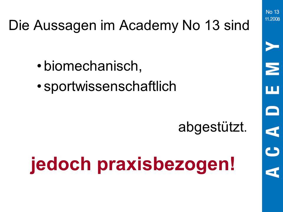 Die Aussagen im Academy No 13 sind biomechanisch, sportwissenschaftlich abgestützt. jedoch praxisbezogen!