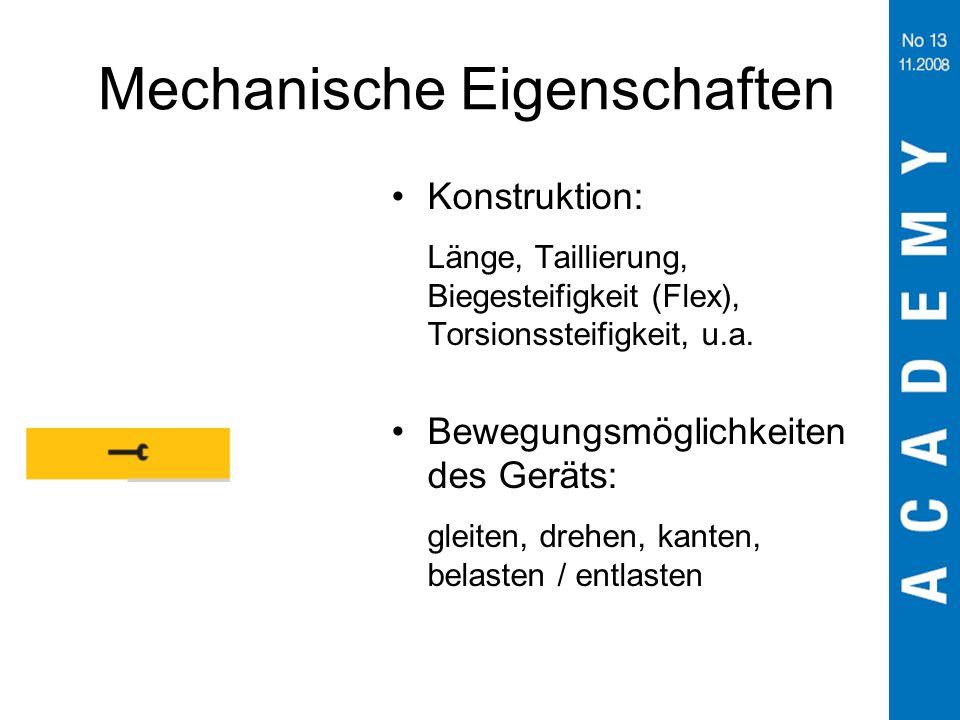 Mechanische Eigenschaften Konstruktion: Länge, Taillierung, Biegesteifigkeit (Flex), Torsionssteifigkeit, u.a. Bewegungsmöglichkeiten des Geräts: glei