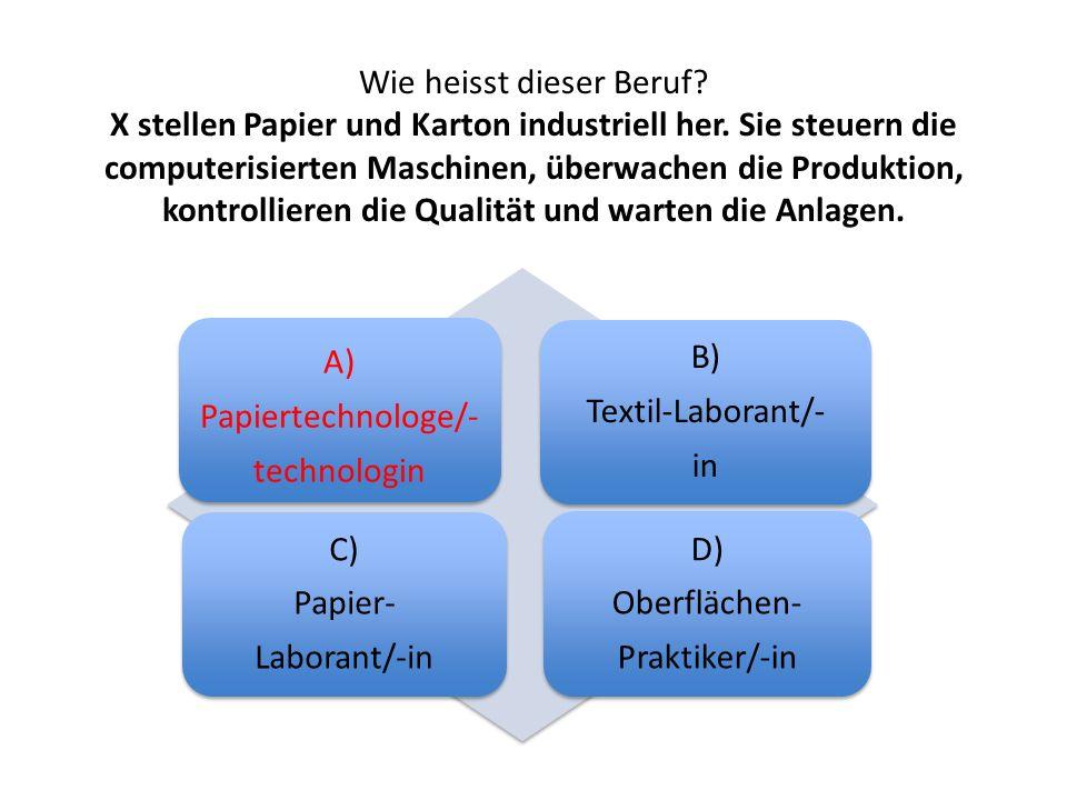Wie heisst dieser Beruf? X stellen Papier und Karton industriell her. Sie steuern die computerisierten Maschinen, überwachen die Produktion, kontrolli