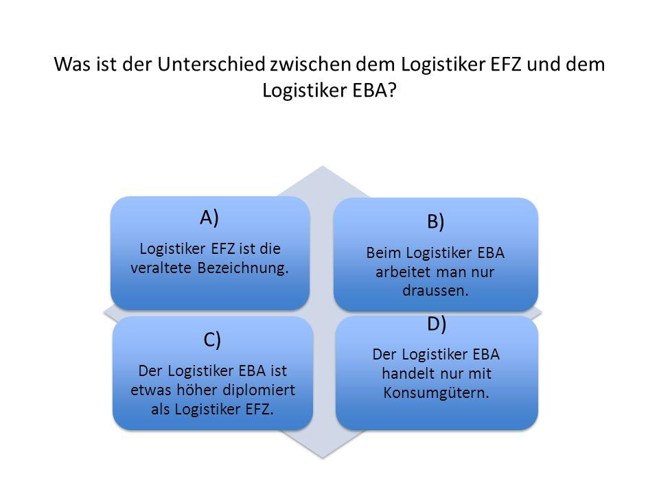 Was ist der Unterschied zwischen dem Logistiker EFZ und dem Logistiker EBA? A) Logistiker EFZ ist die veraltete Bezeichnung. B) Beim Logistiker EBA ar